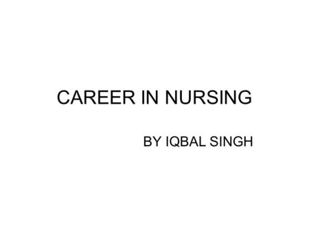 CAREER IN NURSING BY IQBAL SINGH. Courses in Nursing B.Sc (Hons) Nursing B.Sc Nursing Diploma in Gen. Nursing & Midwifery B.Sc Nursing Post Certificate.