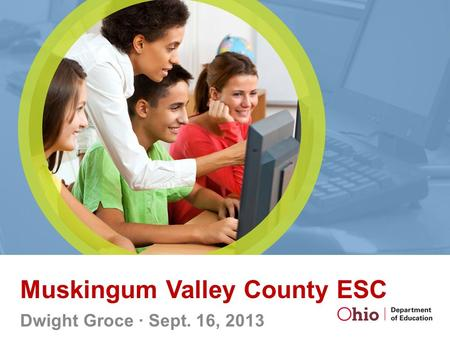 Muskingum Valley County ESC Dwight Groce ∙ Sept. 16, 2013.