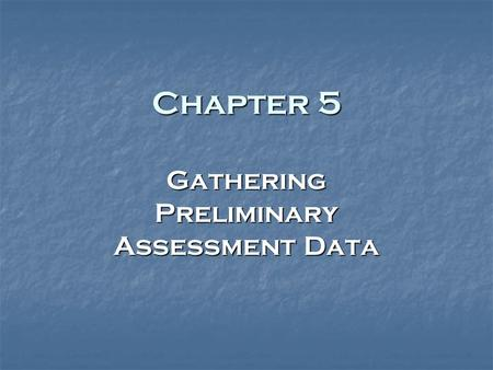 Chapter 5 Gathering Preliminary Assessment Data. 2 Teacher Interview Topics to focus on… Topics to focus on… Student's learning style Student's learning.