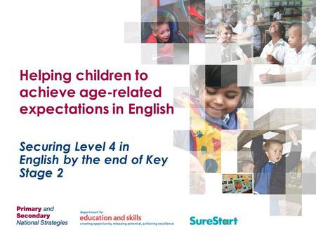 Helping children to achieve age-related expectations in English Securing Level 4 in English by the end of Key Stage 2.