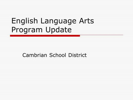 English Language Arts Program Update Cambrian School District.