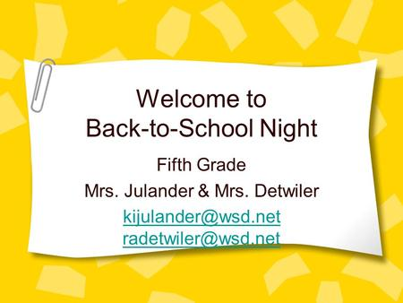 Welcome to Back-to-School Night Fifth Grade Mrs. Julander & Mrs. Detwiler