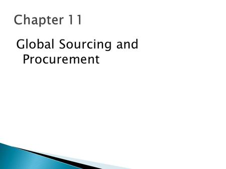 "Global Sourcing and Procurement. 1. Understand how important sourcing decisions go beyond simple material purchasing decisions. 2. Demonstrate the ""bullwhip."