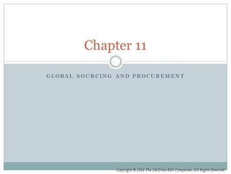 Copyright © 2011 The McGraw-Hill Companies, All Rights Reserved GLOBAL SOURCING AND PROCUREMENT Chapter 11.