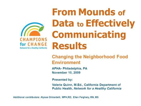 From Mounds of Data to Effectively Communicating Results Presented by: Valerie Quinn, M.Ed., California Department of Public Health, Network for a Healthy.