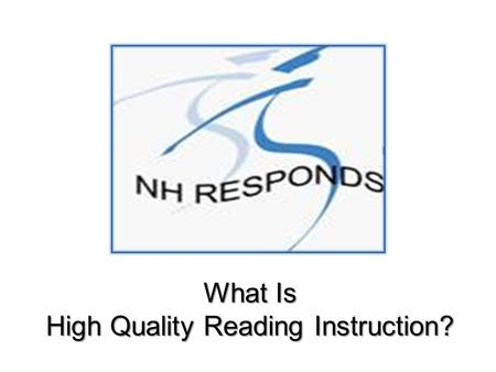 What Is High Quality Reading Instruction?. High quality reading programs provide evidence of what each child CAN do and provide each teacher with the.