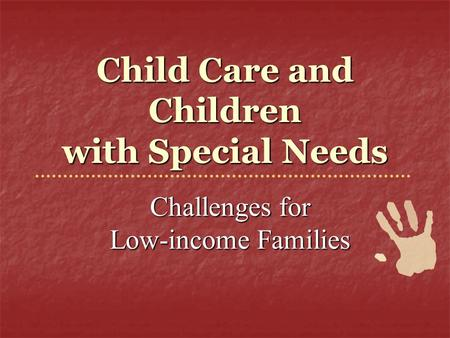 Child Care and Children with Special Needs Challenges for Low-income Families.