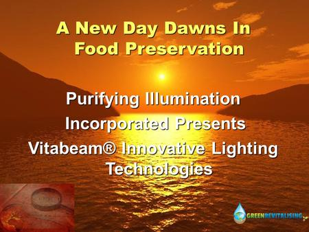 A New Day Dawns In Food Preservation Purifying Illumination Incorporated Presents Incorporated Presents Vitabeam® Innovative Lighting Technologies.