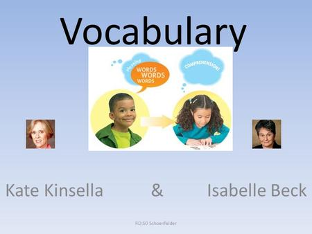 Vocabulary Kate Kinsella & Isabelle Beck RD:50 Schoenfelder.
