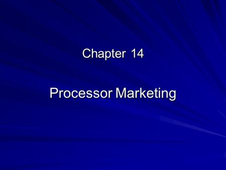 Chapter 14 Processor Marketing. Food Processing as Big Business  Processing cost share in 2004: $220 billion  More value added in food processing than.
