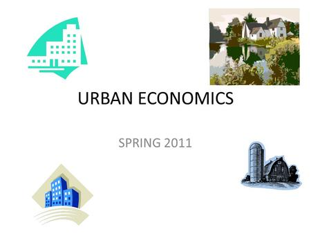URBAN ECONOMICS SPRING 2011. Location, Agglomeration and Cities.
