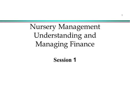 1 Nursery Management Understanding and Managing Finance Session 1.