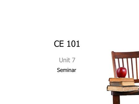 CE 101 Unit 7 Seminar. Professional Development In this unit, you will learn about the importance of professional training, professional associations.