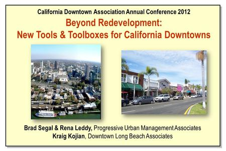 Brad Segal & Rena Leddy, Progressive Urban Management Associates Kraig Kojian, Downtown Long Beach Associates California Downtown Association Annual Conference.