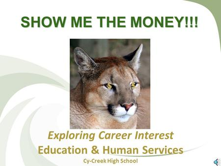 SHOW ME THE MONEY!!! Exploring Career Interest Education & Human Services Cy-Creek High School $$