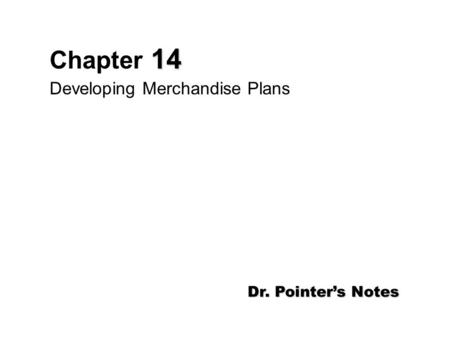 14 Chapter 14 Developing Merchandise Plans Dr. Pointer's Notes.