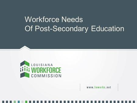 1 Workforce Needs Of Post-Secondary Education. 2 Workforce Solutions 1.Redefine attainment to include being prepared for opportunities in Louisiana 2.Increase.