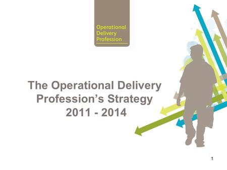 1 The Operational Delivery Profession's Strategy 2011 - 2014.