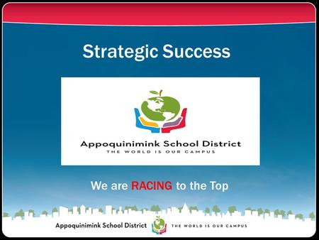 Strategic Success We are RACING to the Top. Appoquinimink by the Numbers… Total Population: 9,866 Receiving Services: 1,265 12.8% We ARE growing… Beyond.