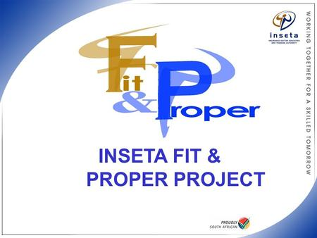 INSETA FIT & PROPER PROJECT. Glen Edwards:Co-ordinator Ponie de Wet:Glen's Manager Cheryl Greenslade:Administrator Plus Steering Committee Industry Advisory.