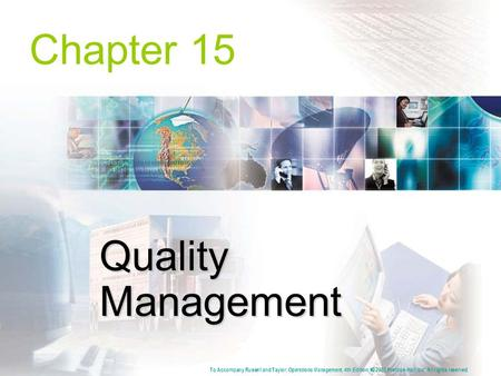 Chapter 15 Quality Management To Accompany Russell and Taylor, Operations Management, 4th Edition,  2003 Prentice-Hall, Inc. All rights reserved.