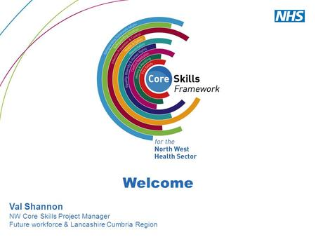 Welcome Val Shannon NW Core Skills Project Manager Future workforce & Lancashire Cumbria Region.