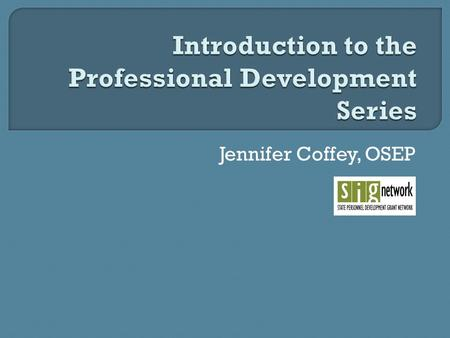 Jennifer Coffey, OSEP. Regional Meetings – Evidence Based Professional Development February 3 - Washington, DC - Speaker: Michelle Duda, SISEP February.