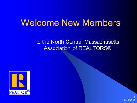 9/12/2015 1 Welcome New Members to the North Central Massachusetts Association of REALTORS®