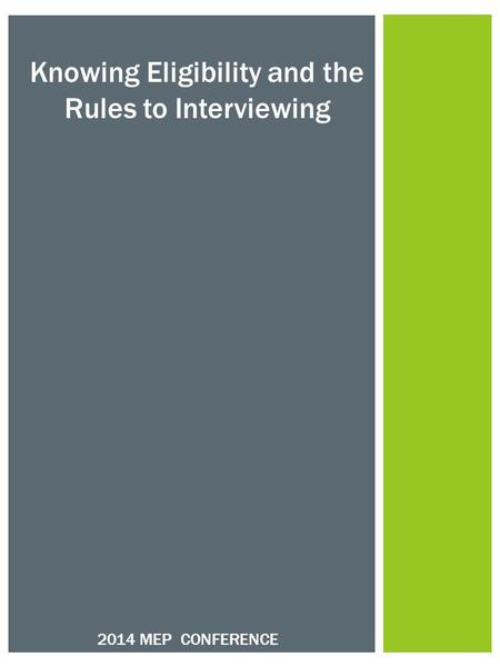 Knowing Eligibility and the Rules to Interviewing 2014 MEP CONFERENCE.