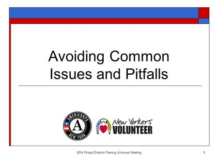 Avoiding Common Issues and Pitfalls 2014 Project Director Training & Annual Meeting1.
