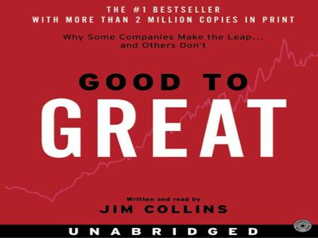 An Introduction  Jim Collins  Concepts behind 'Built to Last', prequel to 'Good to Great'  1,435 Companies researched from Fortune 500, 11 good- to-great,