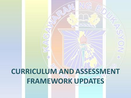 CURRICULUM AND ASSESSMENT FRAMEWORK UPDATES. 1.conducted a Curriculum Compliance Workshop for modelling schools 2.crafted 29 Curriculum Guides for new.