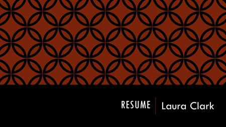 RESUME Laura Clark. OVERVIEW Education Work Experience Why you should hire me Contact information.