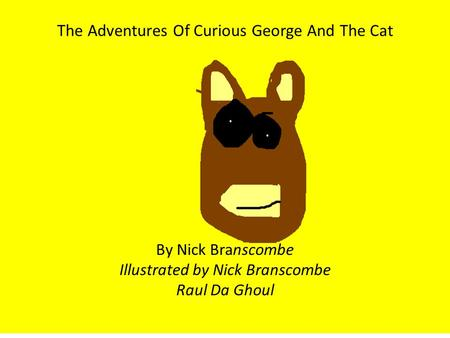 The Adventures Of Curious George And The Cat By Nick Branscombe Illustrated by Nick Branscombe Raul Da Ghoul.