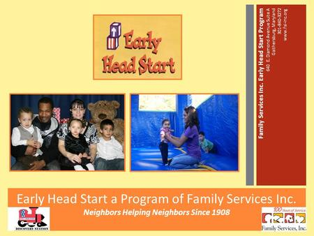 Early Head Start a Program of Family Services Inc. Neighbors Helping Neighbors Since 1908 Family Services Inc. Early Head Start Program 640 E. Diamond.