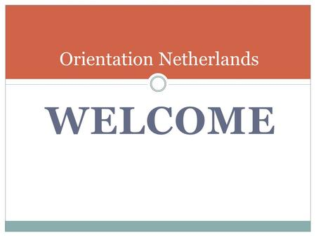 WELCOME Orientation Netherlands. YES placement partnership YES au pair BVNetherlands Belgium Norway Denmark BE international Canada MEMBER OF: