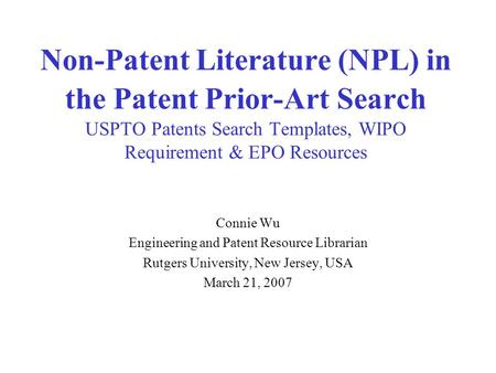 Non-Patent Literature (NPL) in the Patent Prior-Art Search USPTO Patents Search Templates, WIPO Requirement & EPO Resources Connie Wu Engineering and Patent.