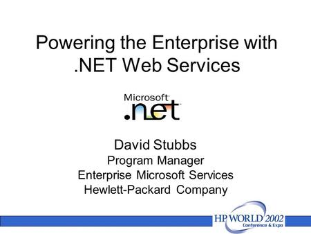 Powering the Enterprise with.NET Web Services David Stubbs Program Manager Enterprise Microsoft Services Hewlett-Packard Company.