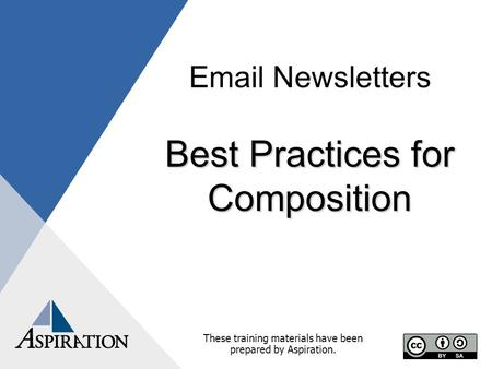 Email Newsletters Best Practices for Composition These training materials have been prepared by Aspiration.