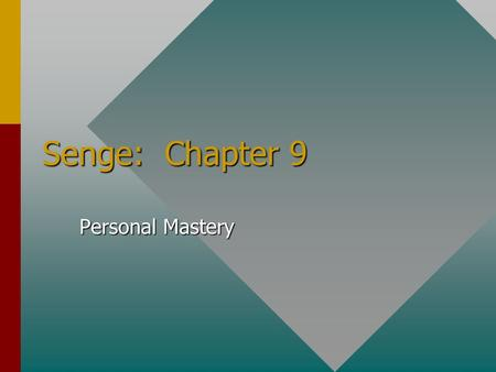 Senge: Chapter 9 Personal Mastery. Prepared by James R. Burns PERSONAL MASTERY: Introduction The Spirit of the Learning OrganizationThe Spirit of the.