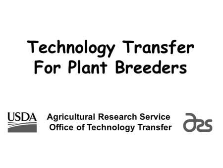 Agricultural Research Service Office of Technology Transfer Technology Transfer For Plant Breeders.