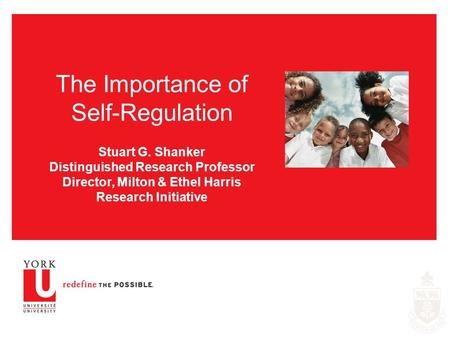 The Importance of Self-Regulation Stuart G. Shanker Distinguished Research Professor Director, Milton & Ethel Harris Research Initiative.