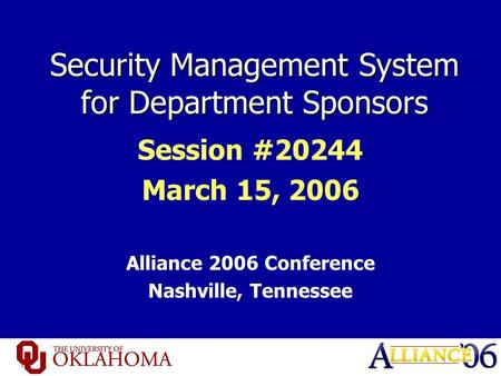 Security Management System for Department Sponsors Session #20244 March 15, 2006 Alliance 2006 Conference Nashville, Tennessee.
