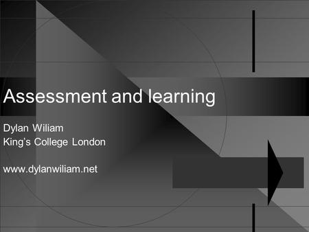 Assessment and learning Dylan Wiliam King's College London www.dylanwiliam.net.
