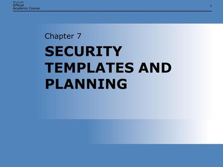 11 SECURITY TEMPLATES AND PLANNING Chapter 7. Chapter 7: SECURITY TEMPLATES AND PLANNING2 OVERVIEW  Understand the uses of security templates  Explain.