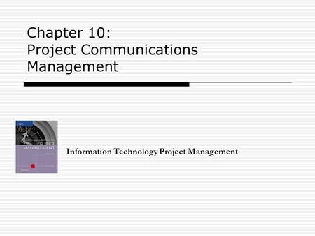 Chapter 10: Project Communications Management Information Technology Project Management.