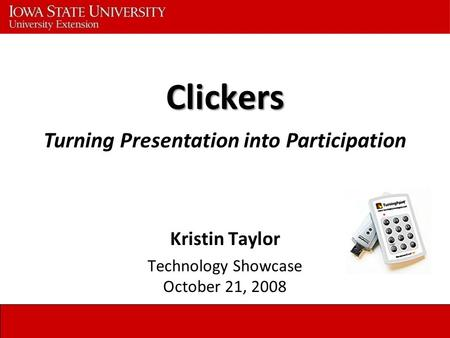 Clickers Kristin Taylor Technology Showcase October 21, 2008 Turning Presentation into Participation.