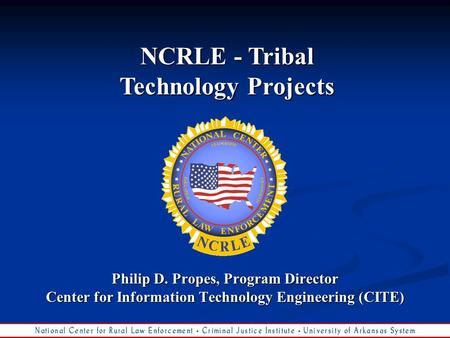 Philip D. Propes, Program Director Center for Information Technology Engineering (CITE) NCRLE - Tribal Technology Projects.