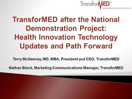 Terry McGeeney, MD, MBA, President and CEO, TransforMED Nathan Bieck, Marketing Communications Manager, TransforMED.