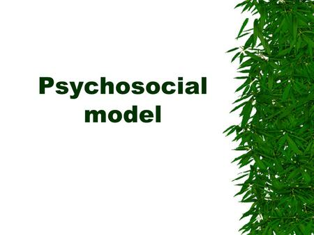 Psychosocial model. Types of psychosocial modes  Self – Concept Mode ( it focuses specifically on the psychological and spiritual aspects of person)